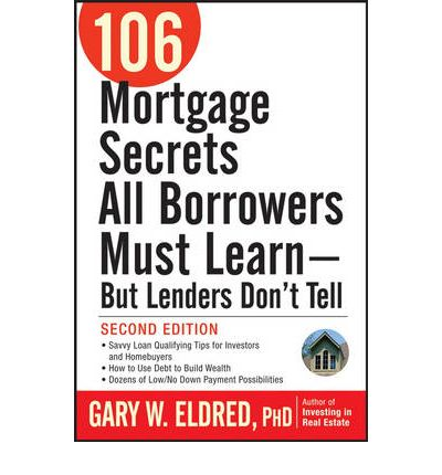 106 mortgage secrets all borrowers must learn gary w for Learn mortgage