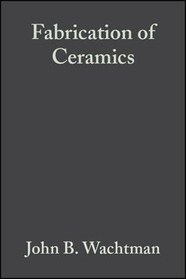 Fabrication of Ceramics : Ceramic Engineering and Science Proceedings