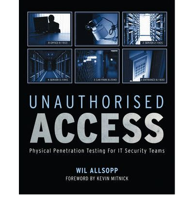 Unauthorised Access : Physical Penetration Testing for it Security Teams