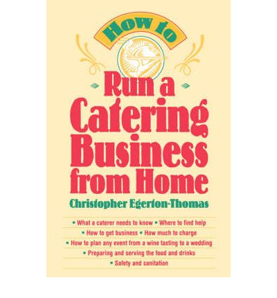 Https Www Bookdepository Com How Run Catering Business From Home Christopher Egerton Thomas 9780471141068