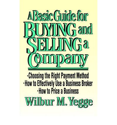 Ebooks kostenlos downloaden A Basic Guide to Buying and Selling a Company by Wilbur M. Yegge (Deutsche Literatur) DJVU