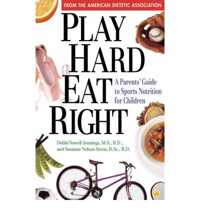 Play Hard, Eat Right : A Parent's Guide to Sports Nutrition for Children