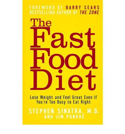 The Fast Food Diet : Lose Weight and Feel Great Even If You're Too Busy to Eat Right
