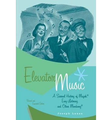 Elevator Music : A Surreal History of Muzak, Easy-listening, and Other Moodsong