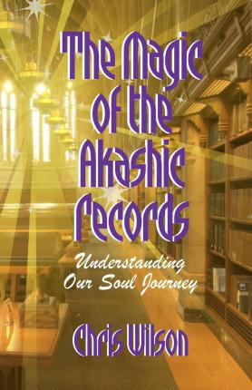 The Magic of the Akashic Records : Understanding Our Soul Journey