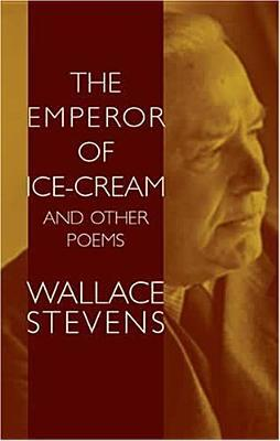 "an analysis of wallace stevens poem emperor of ice cream Wallace stevens's ""the emperor of ice-cream"" is a poem involving the   stevens creates a work which forces the reader to analyze his form."
