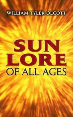 Sun Lore of All Ages : A Collection of Myths and Legends
