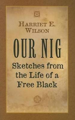 Sketches from the Life of a Free Black Our Nig; or Critical Essays
