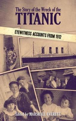 The Story of the Wreck of the Titanic: Eyewitness Accounts from 1912  Dover M...