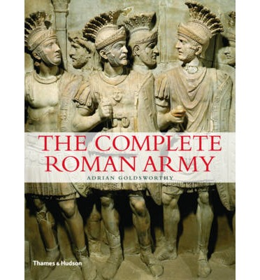 "the complete roman army The complete roman army (the complete series) [adrian goldsworthy] on amazoncom free shipping on qualifying offers ""an outstanding general study of the roman military system   ."