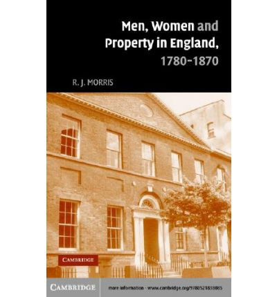 Men, Women and Property in England, 1780-1870 : A Social and Economic History of Family Strategies Amongst the Leeds Middle Class