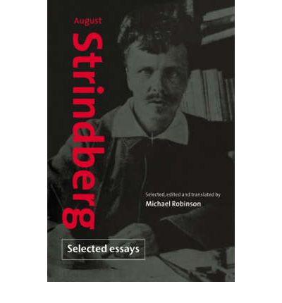 august essay selected strindberg My belief: essays on life and art is a collection of essays the book is divided into two parts and the essay august strindberg (1909, 1949) selma.