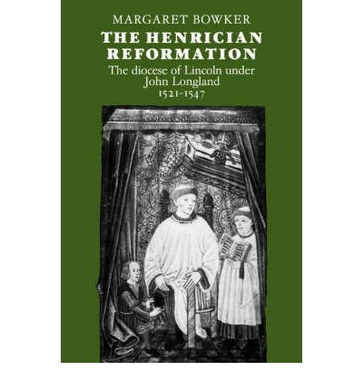 The Henrician Reformation : The Diocese of Lincoln Under John Longland 1521 -1547