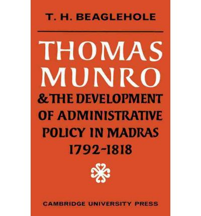 Thomas Munro and the Development of Administrative Policy in Madras 1792-1818