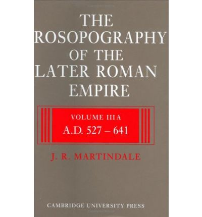 The Prosopography of the Later Roman Empire 2 Part Set: Volume 3, AD 527-641: A.D.527-641 v.3
