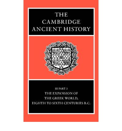 The Cambridge Ancient History: The Expansion of the Greek World, Eighth to Sixth Centuries B.C. Ed.J.Boardman & N.G.L.Hammond v.3