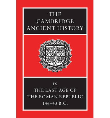 The Cambridge Ancient History: Last Age of the Roman Republic, 146-43 BC v. 9