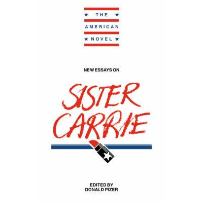 essays on sister carrie Sister carrie essaysseveral critical events in the story: carrie left her home in columbia city and went to chicago at the age of eighteen the adventure of sister carrie began she met a business man named drouet on the train and exchanged address in order to keep in c.