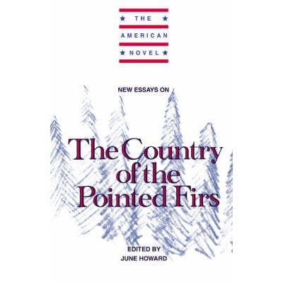 american country essay firs new novel pointed Get this from a library new essays on the country of the pointed firs [june howard] -- the american novel series provides students of american literature with.