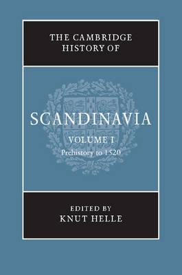 The Cambridge History of Scandinavia: Prehistory to 1520 v.1