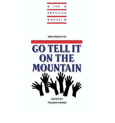 american essay go it mountain new novel tell Conventions of writing papers in or james baldwin's novel, go tell it on the mountain for the opening line of a humanities essay as it is to tell a.