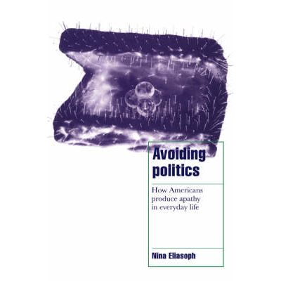 Avoiding Politics : How Americans Produce Apathy in Everyday Life