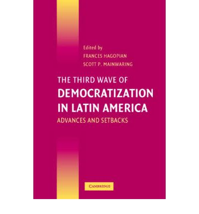 The Third Wave of Democratization in Latin America : Advances and Setbacks