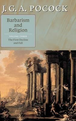 Barbarism and Religion: Volume 3, The First Decline and Fall: First Decline and Fall v. 3