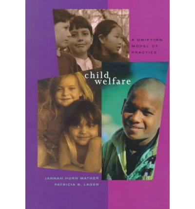 Ebooks em portugues kostenloser Download Child Welfare : A Unifying Model of Practice PDF by Jannah Hurn Mather, Patricia B Lager