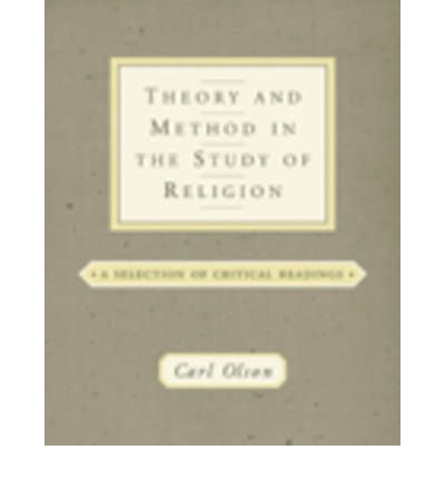 Theory and Method in the Study of Religion : Theoretical and Critical Readings