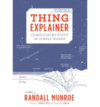 Thing Explainer : Complicated Stuff in Simple Words