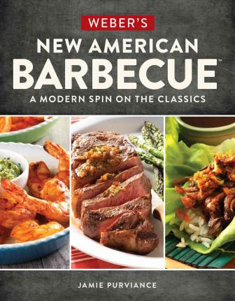 Weber's New American Barbecue : A Modern Spin on the Classics