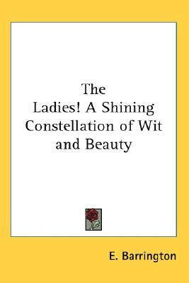 Downloader libri Amazon gratis The Ladies! a Shining Constellation of Wit and Beauty (Letteratura italiana) ePub by E Barrington
