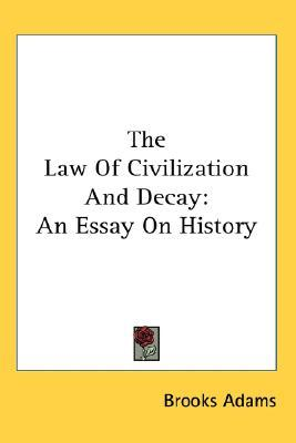 civilization decay essay history law A civilization and self-determination: the increasing importance of  in this  essay, i suggest that part of the story of race law in this past century has been the .