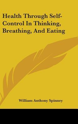 Health Through Self-Control in Thinking, Breathing, and Eating