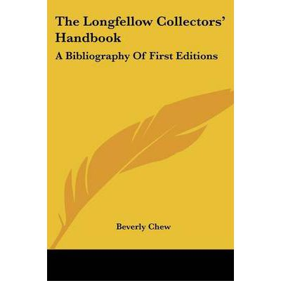 The Longfellow Collectors' Handbook : A Bibliography of First Editions