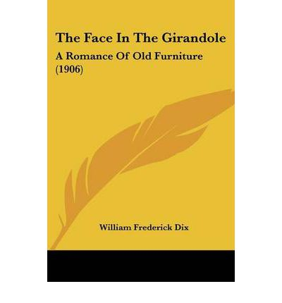 The Face in the Girandole : A Romance of Old Furniture (1906)