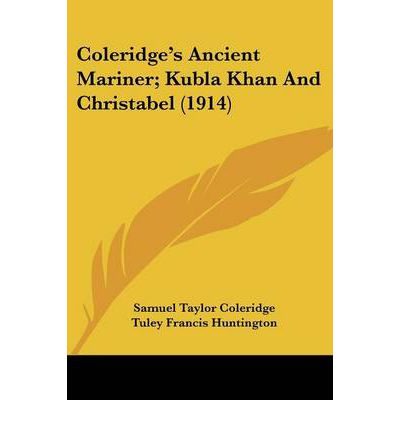 an examination of the poem kubla khan by samuel taylor coleridge Enotes rime ancient mariner guide  by samuel taylor coleridge's  in the ancient mariner and kubla khan the images that coleridge had derived from his.