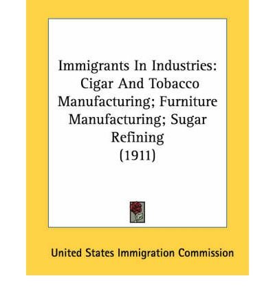 Immigrants in Industries : Cigar and Tobacco Manufacturing; Furniture Manufacturing; Sugar Refining (1911)