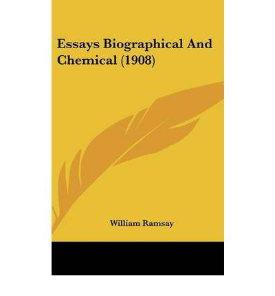 william ramsay essay The eminent chemist sir william ramsay was born in glasgow on october 2nd, 1852 his father was a civil engineer by profession the names of his father and mother.