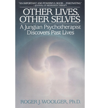 Other Lives, Other Selves: A Jungian Psycho-Therapist Discovers Past Lives