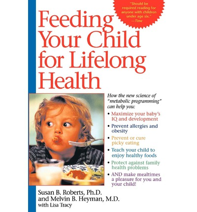 Feeding Your Child for Lifelong Health : Birth Through Age Six