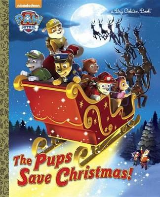 The Pups Save Christmas Paw Patrol Golden Books