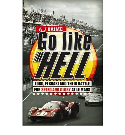 Go Like Hell : Ford, Ferrari and Their Battle for Speed and Glory at Le Mans