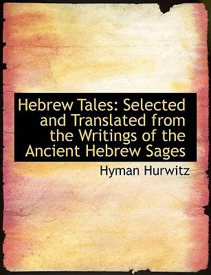 Hebrew Tales : Selected and Translated from the Writings of the Ancient Hebrew Sages