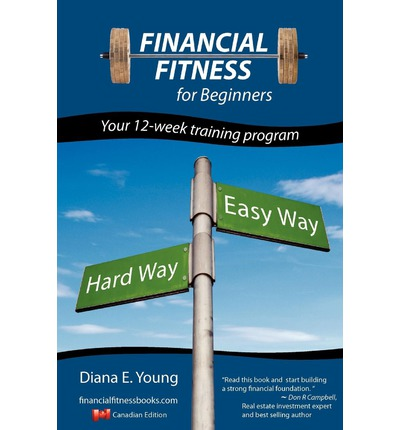 Financial Fitness for Beginners : a 12-week Training Program (Canadian Edition)