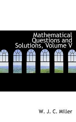 Mathematical Questions and Solutions, Volume V