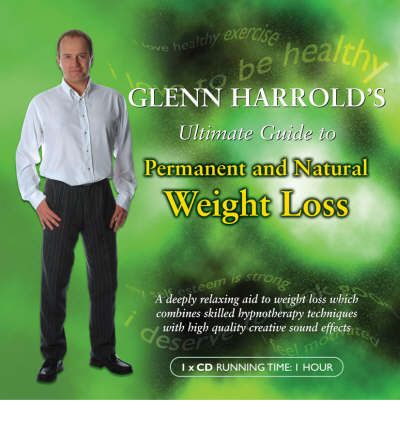 Glenn Harrold's Ultimate Guide to Permanent and Natural Weight Loss