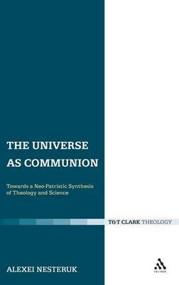 The Universe as Communion : Towards a Neo-Patristic Synthesis of Theology and Science