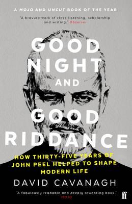 Good Night and Good Riddance : How Thirty-Five Years of John Peel Helped to Shape Modern Life